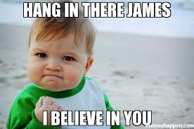James Meme - hang in there james i believe in you meme success kid original