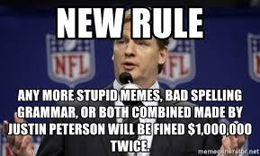 Bad Spelling Meme - new rule any more stupid memes bad spelling grammar or both