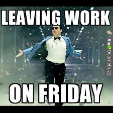 Friday Work Meme - leaving work on friday osomebuzz