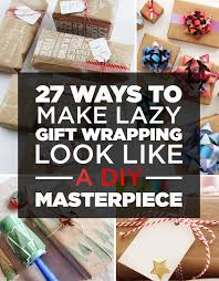6 Diy Ways To Make by 27 Ways To Make Lazy Gift Wrapping Look Like A Diy Masterpiece
