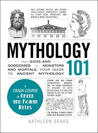 mythology 101 from gods and goddesses to monsters and mortals