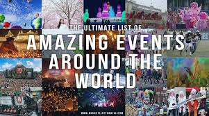 the ultimate list of amazing events around the world