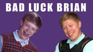 Brian Memes - are some bad luck brian memes to make you feel better about yourself