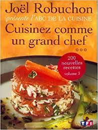 cuisinez comme cuisinez comme un grand chef joël robuchon abc de la