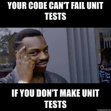 I Cant Meme - your code can t fail unit tests if you don t make unit tests