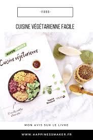 recette cuisine vegetarienne cuisine végétarienne les recettes supers faciles happiness maker