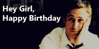 Happy Birthday Meme Ryan Gosling - birthday girl gifs tenor