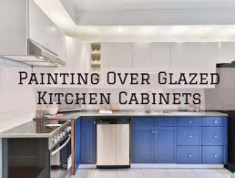 can you paint already painted cabinets painting glazed kitchen cabinets in the woodlands