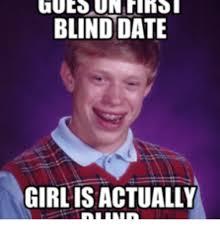 Blind Meme - 25 best memes about blind date meme blind date memes