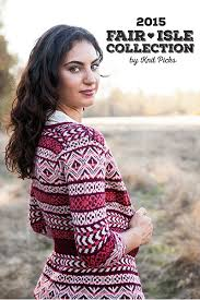 2015 fair isle collection ebook knitting patterns from knitpicks