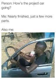 Project Car Memes - project car status gearhead humor funny memes pinterest cars