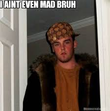 Aint Even Mad Meme - meme creator i aint even mad bruh meme generator at memecreator org