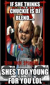 Memes De Dj - if she thinks chuckie is dj blend shes too young for you lol
