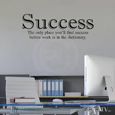 amazon com success the only place you ll find success before work amazon com success the only place you ll find success before work is in the dictionary vinyl lettering wall decal sticker 12 5