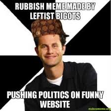 Make A Meme Website - rubbish meme made by leftist bigots pushing politics on funny