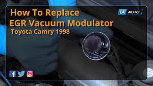 1998 toyota camry code p0401 how to replace install egr vacuum modulator 1992 01 toyota camry