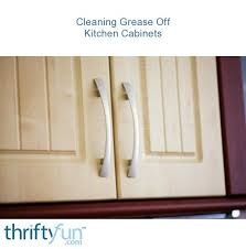 how to clean greasy kitchen cupboards cleaning grease from kitchen cabinets thriftyfun