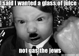 Funny Jew Memes - meme maker i said i wanted a glass of juice not gas the jews