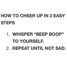 Funny Cheer Up Meme - how to cheer up in 2 easy steps 1 whisper beep boop to yourself 2