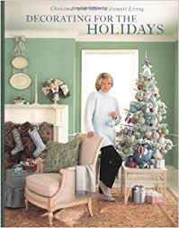 Martha Stewart Home Decorating Decorating For The Holidays Christmas With Martha Stewart Living