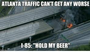 Atlanta Memes - atlanta continues churning out hilarious memes after i 85 collapses