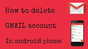 how to delete gmail account from android phone how to delete gmail account in android phone 2017