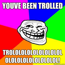 Trolled Meme - youve been trolled trolololololololololololololololololol troll