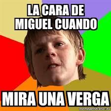 Miguel Meme - meme chico malo la cara de miguel cuando mira una verga 21768967