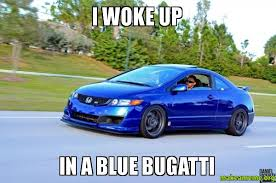 Bugatti Meme - i woke up in a blue bugatti make a meme