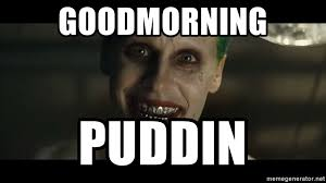 Joker Meme Generator - goodmorning puddin joker from suicide squad meme generator
