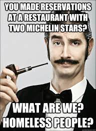 Michelin Memes - you made reservations at a restaurant with two michelin stars