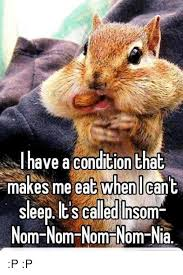 Nom Nom Nom Meme - i have a condition that makes me eat when i cant sleep its called