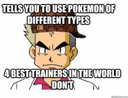 Best Pokemon Memes - tells you to use pokemon of different types 4 best trainers in the