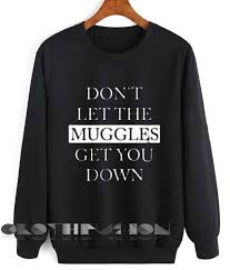 potter quotes t shirts and sweater don u0027t let the muggles get you down