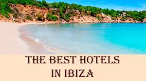 the best hotels in ibiza spain youtube