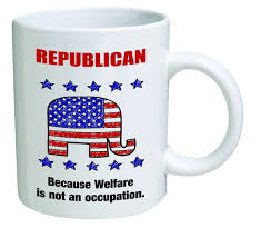 amazon com funny mug republican because welfare is not an