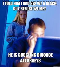 Black Sex Memes - i told him i had sex w a black guy before we met he is googling