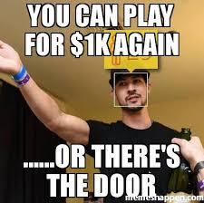 Door Meme - you can play for 1k again or there s the door meme custom
