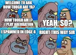 How Tough Am I Meme - ark memes page 2 off topic ark official community forums