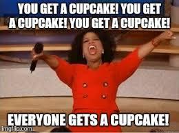 Cupcake Memes - oprah you get a meme imgflip