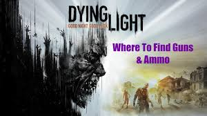 dying light where to find guns u0026 ammo youtube