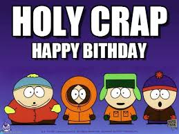South Park Meme - south park birthday holy crap on memegen