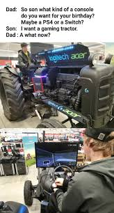 Tractor Meme - my birthday was yesterday also apparently the tractor had a