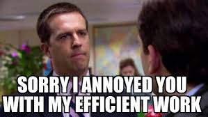 Office Boss Meme - sorry i annoyed you with my efficient work the office meme