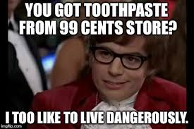 Toothpaste Meme - put your money where your mouth is not 99 cents imgflip