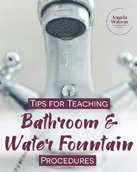 tips for teaching bathroom and water fountain procedures