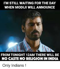 i m still waiting for the day when modiji will announce from tonight