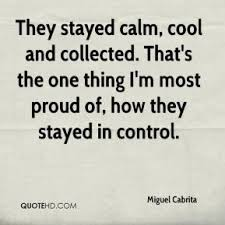 calm cool collected miguel cabrita quotes quotehd