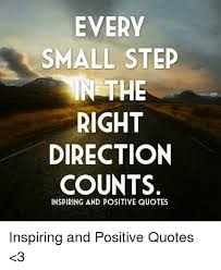 Positive Meme Quotes - every small step in the right direction counts inspiring and