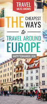 here are the cheapest ways to travel around europe europe